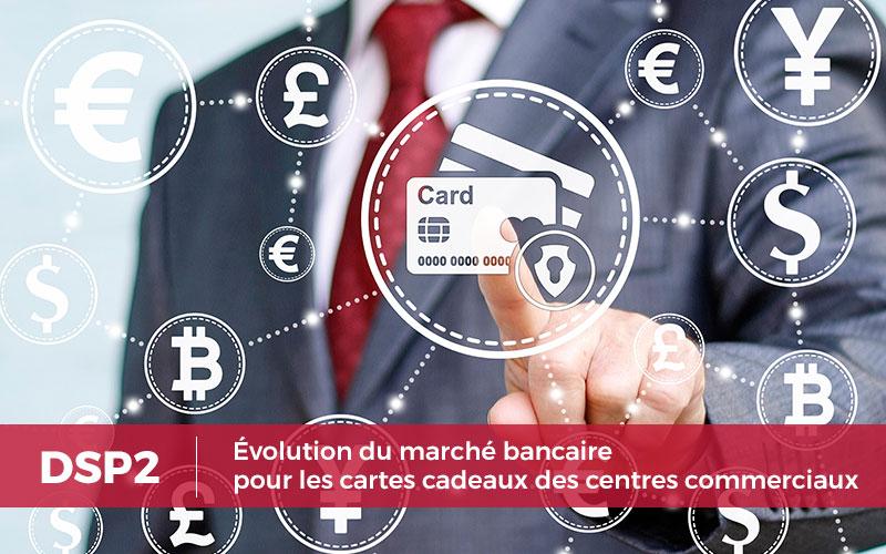 Évolution du marché bancaire pour les cartes cadeaux des centres commerciaux