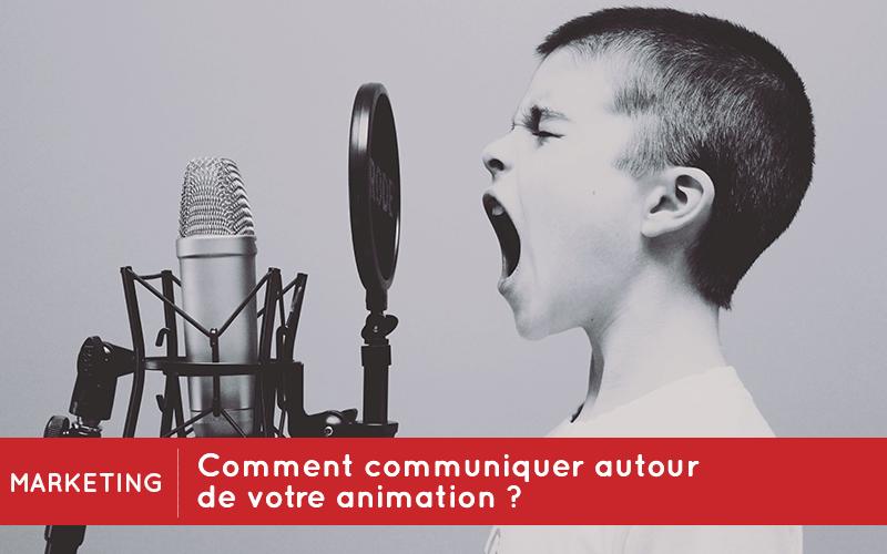 Comment communiquer autour de vos animations ?